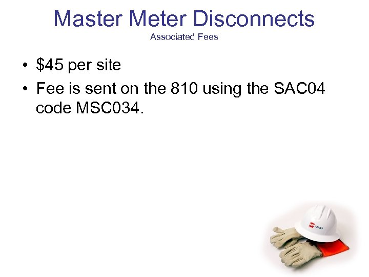 Master Meter Disconnects Associated Fees • $45 per site • Fee is sent on
