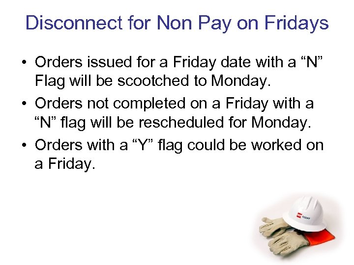 Disconnect for Non Pay on Fridays • Orders issued for a Friday date with