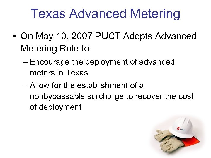 Texas Advanced Metering • On May 10, 2007 PUCT Adopts Advanced Metering Rule to: