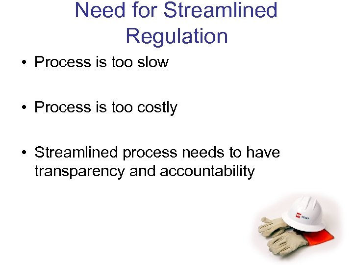 Need for Streamlined Regulation • Process is too slow • Process is too costly
