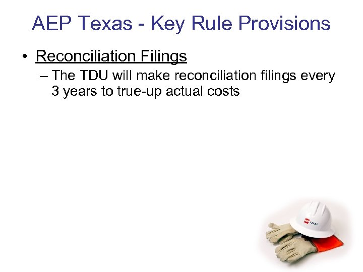 AEP Texas - Key Rule Provisions • Reconciliation Filings – The TDU will make
