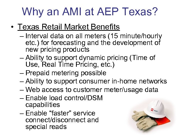 Why an AMI at AEP Texas? • Texas Retail Market Benefits – Interval data