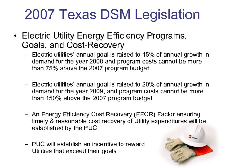 2007 Texas DSM Legislation • Electric Utility Energy Efficiency Programs, Goals, and Cost-Recovery –