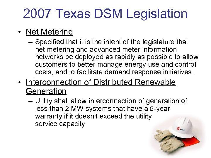 2007 Texas DSM Legislation • Net Metering – Specified that it is the intent