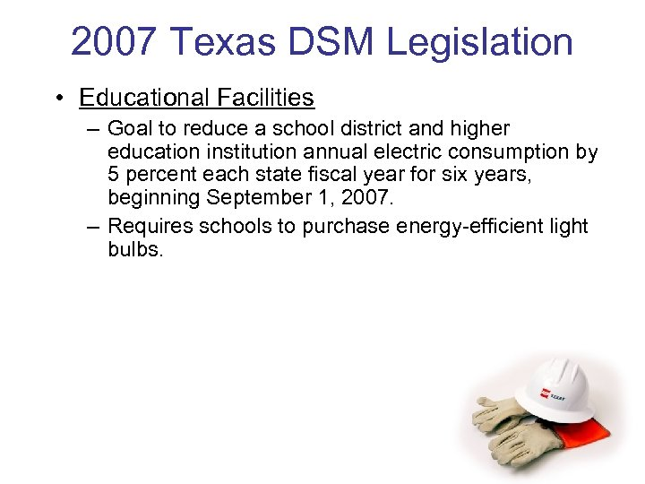 2007 Texas DSM Legislation • Educational Facilities – Goal to reduce a school district