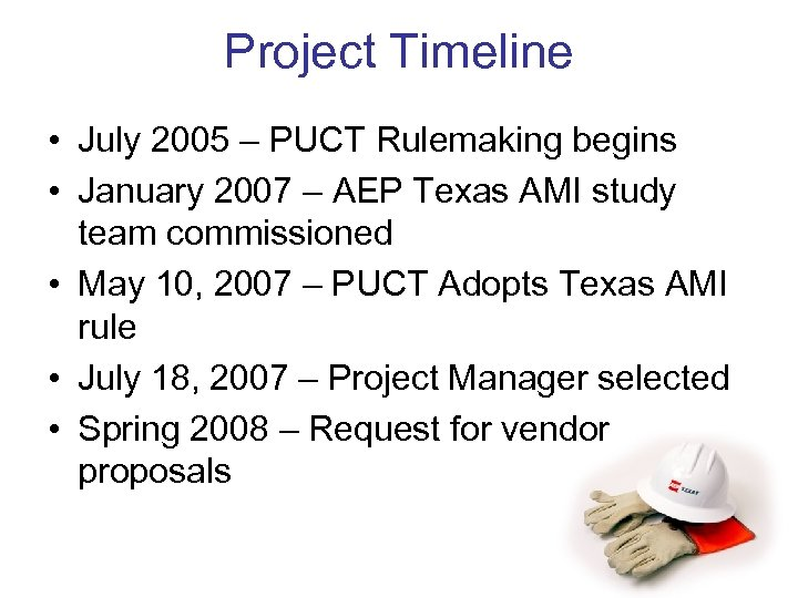 Project Timeline • July 2005 – PUCT Rulemaking begins • January 2007 – AEP