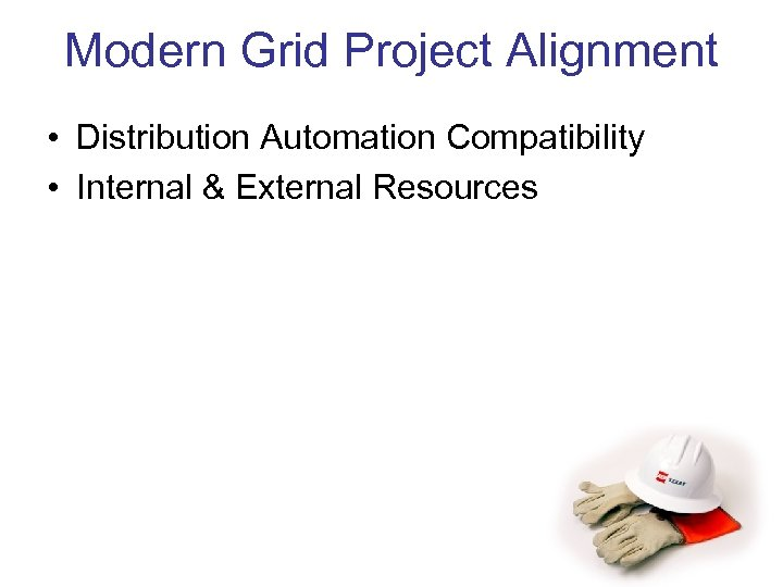 Modern Grid Project Alignment • Distribution Automation Compatibility • Internal & External Resources