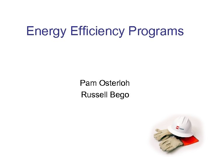 Energy Efficiency Programs Pam Osterloh Russell Bego