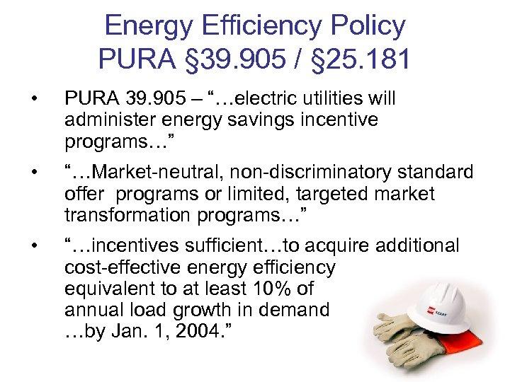 Energy Efficiency Policy PURA § 39. 905 / § 25. 181 • PURA 39.