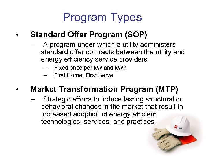 Program Types • Standard Offer Program (SOP) – A program under which a utility