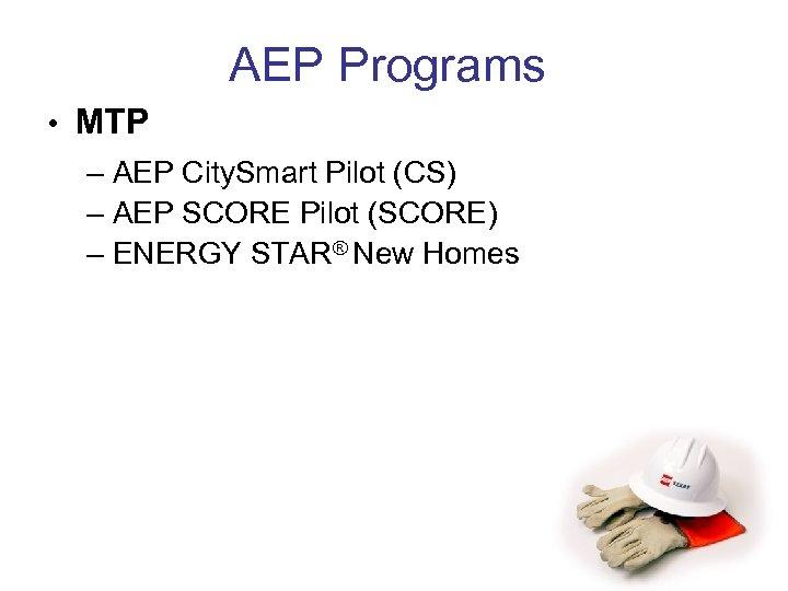 AEP Programs • MTP – AEP City. Smart Pilot (CS) – AEP SCORE Pilot