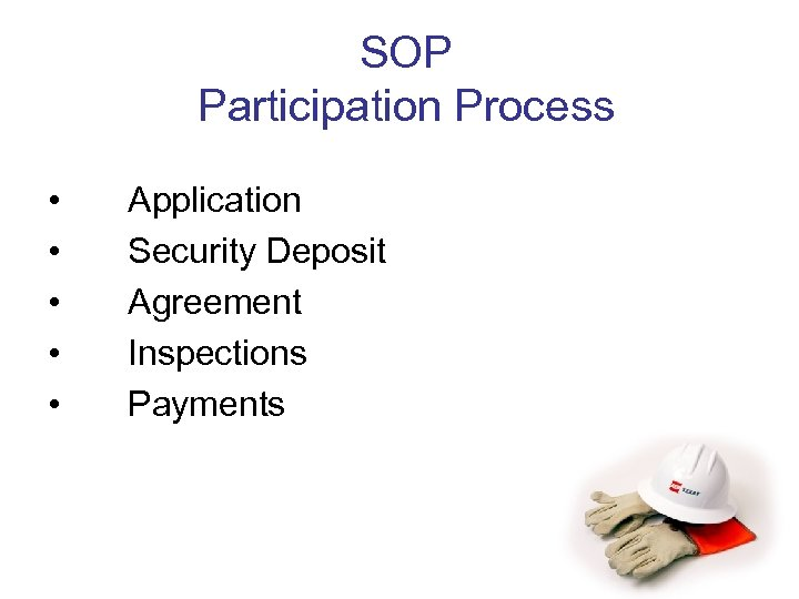 SOP Participation Process • • • Application Security Deposit Agreement Inspections Payments