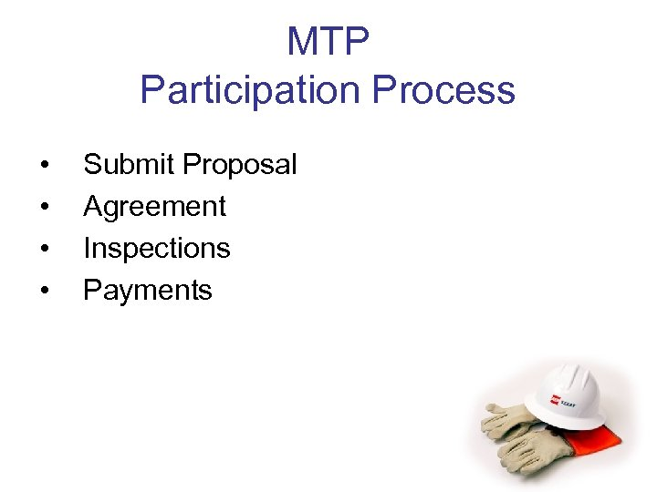 MTP Participation Process • • Submit Proposal Agreement Inspections Payments