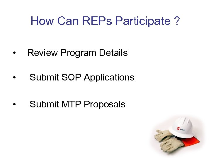 How Can REPs Participate ? • Review Program Details • Submit SOP Applications •