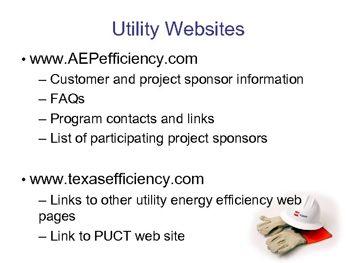 Utility Websites • www. AEPefficiency. com – Customer and project sponsor information – FAQs