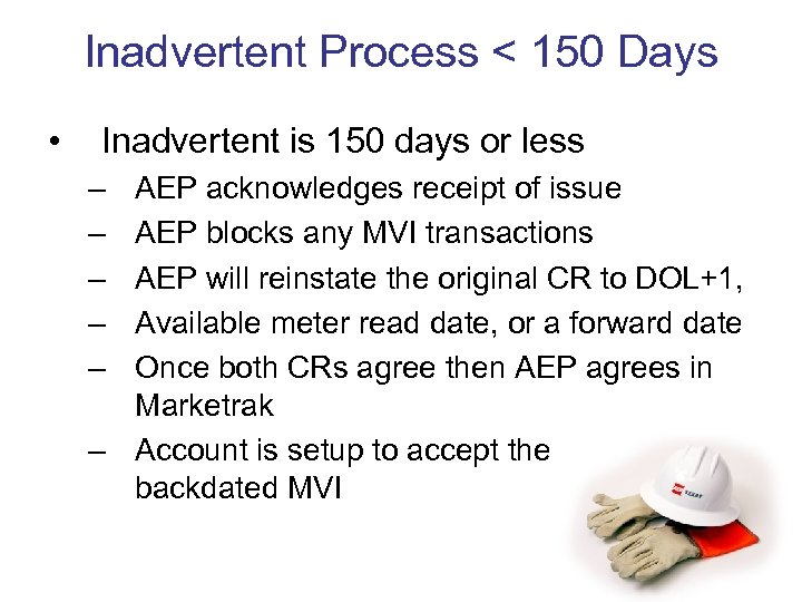 Inadvertent Process < 150 Days • Inadvertent is 150 days or less – –