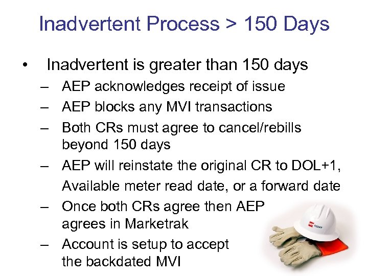 Inadvertent Process > 150 Days • Inadvertent is greater than 150 days – AEP