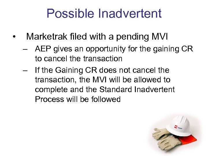 Possible Inadvertent • Marketrak filed with a pending MVI – AEP gives an opportunity