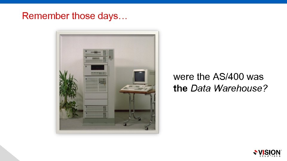 Remember those days… were the AS/400 was the Data Warehouse?