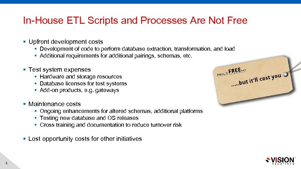 In-House ETL Scripts and Processes Are Not Free § Upfront development costs § Development