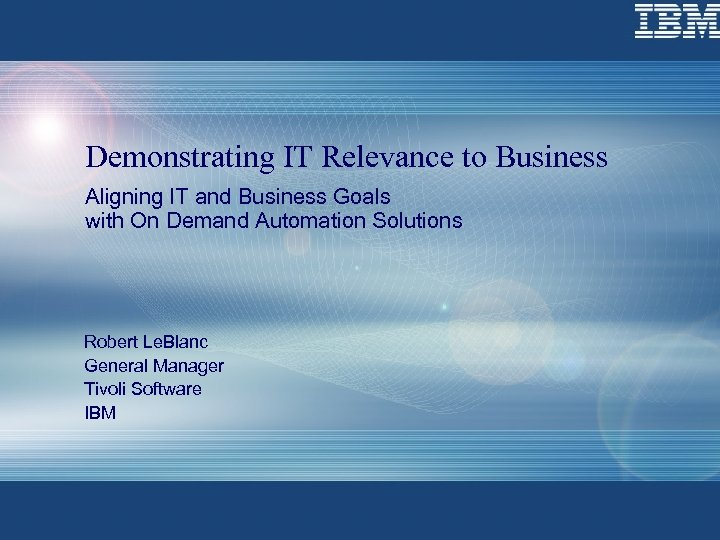 Demonstrating IT Relevance to Business Aligning IT and Business Goals with On Demand Automation
