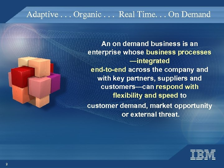 Adaptive. . . Organic. . . Real Time. . . On Demand An on