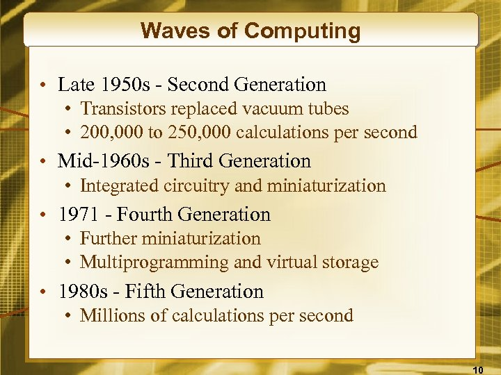 Waves of Computing • Late 1950 s - Second Generation • Transistors replaced vacuum