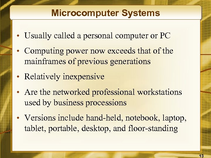 Microcomputer Systems • Usually called a personal computer or PC • Computing power now