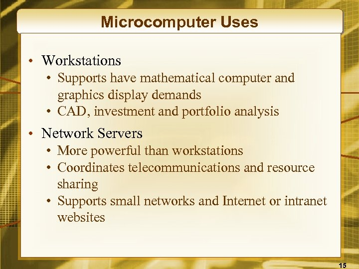 Microcomputer Uses • Workstations • Supports have mathematical computer and graphics display demands •