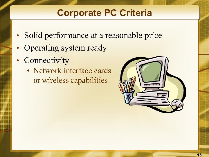Corporate PC Criteria • Solid performance at a reasonable price • Operating system ready