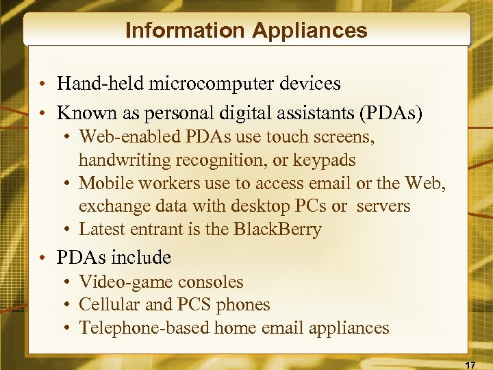 Information Appliances • Hand-held microcomputer devices • Known as personal digital assistants (PDAs) •