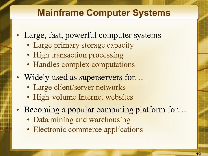 Mainframe Computer Systems • Large, fast, powerful computer systems • Large primary storage capacity