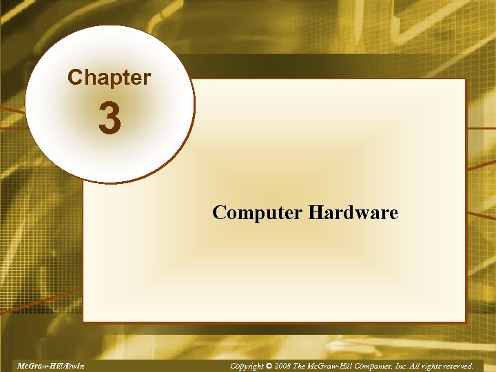 Chapter 3 Computer Hardware Mc. Graw-Hill/Irwin Copyright © 2008, The Mc. Graw-Hill Companies, Inc.