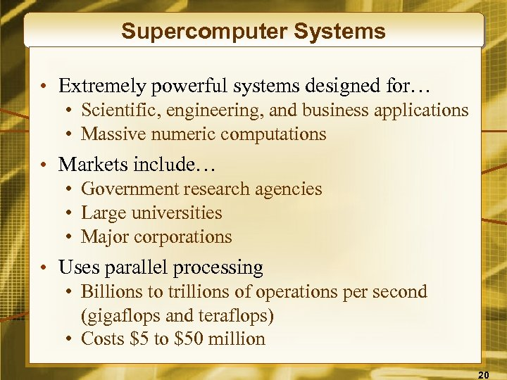 Supercomputer Systems • Extremely powerful systems designed for… • Scientific, engineering, and business applications
