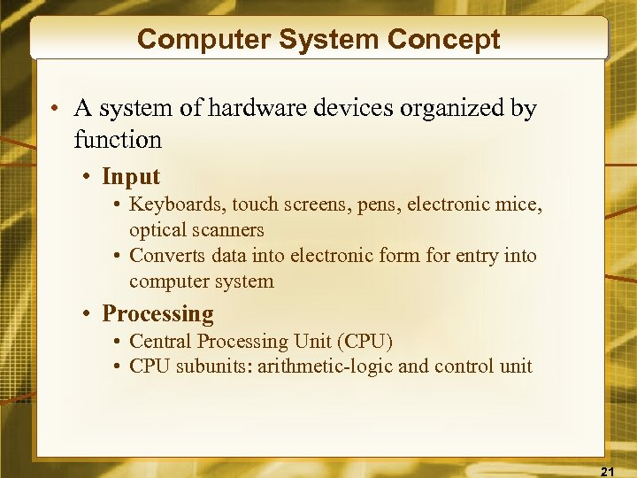 Computer System Concept • A system of hardware devices organized by function • Input