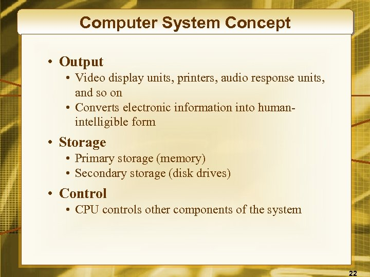 Computer System Concept • Output • Video display units, printers, audio response units, and