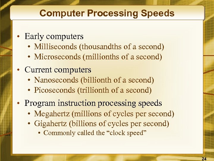 Computer Processing Speeds • Early computers • Milliseconds (thousandths of a second) • Microseconds