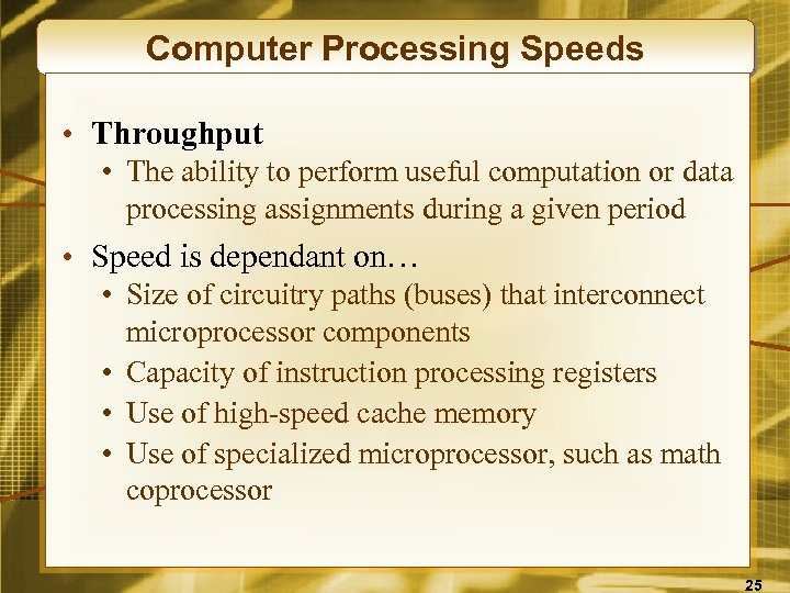 Computer Processing Speeds • Throughput • The ability to perform useful computation or data