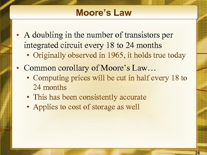 Moore's Law • A doubling in the number of transistors per integrated circuit every