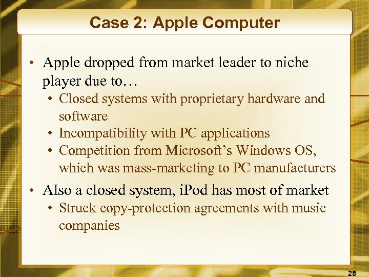 Case 2: Apple Computer • Apple dropped from market leader to niche player due