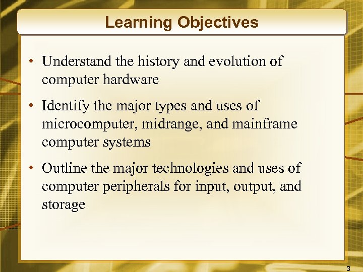 Learning Objectives • Understand the history and evolution of computer hardware • Identify the