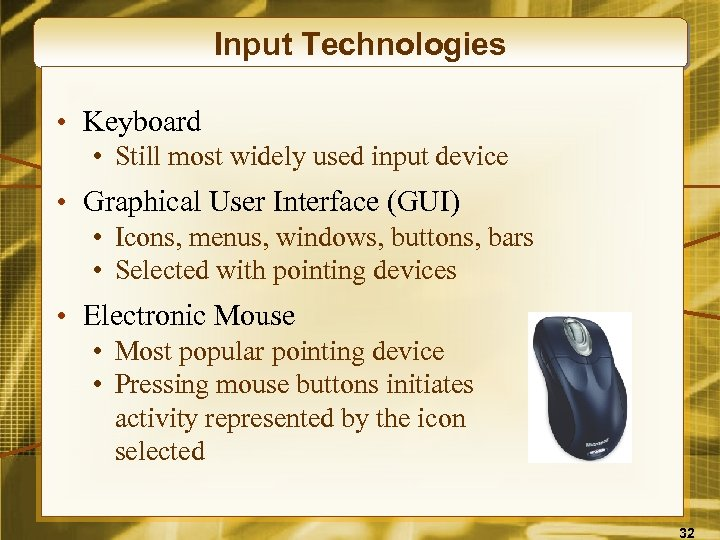 Input Technologies • Keyboard • Still most widely used input device • Graphical User