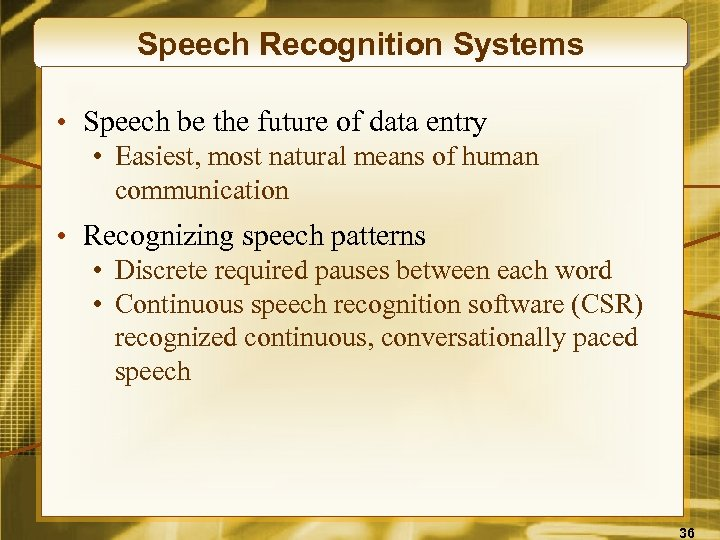 Speech Recognition Systems • Speech be the future of data entry • Easiest, most