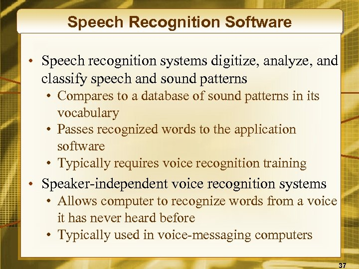 Speech Recognition Software • Speech recognition systems digitize, analyze, and classify speech and sound