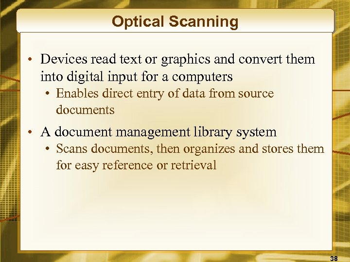 Optical Scanning • Devices read text or graphics and convert them into digital input