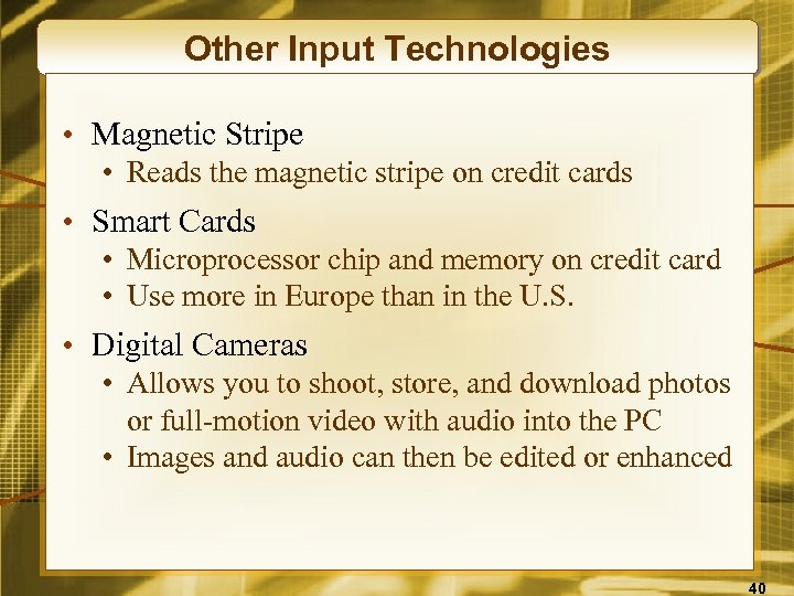 Other Input Technologies • Magnetic Stripe • Reads the magnetic stripe on credit cards