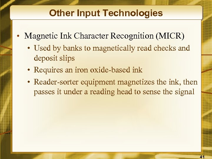 Other Input Technologies • Magnetic Ink Character Recognition (MICR) • Used by banks to