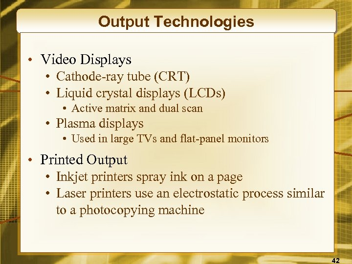 Output Technologies • Video Displays • Cathode-ray tube (CRT) • Liquid crystal displays (LCDs)