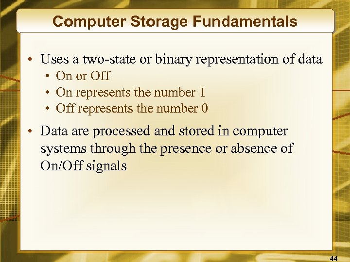 Computer Storage Fundamentals • Uses a two-state or binary representation of data • On