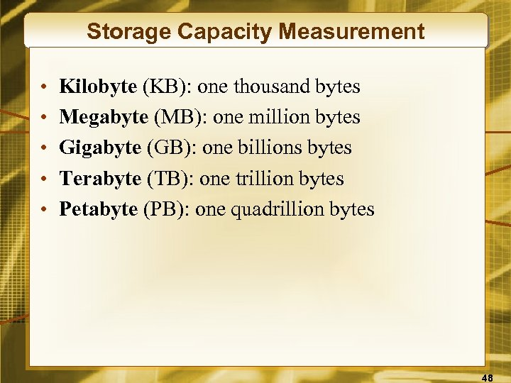 Storage Capacity Measurement • • • Kilobyte (KB): one thousand bytes Megabyte (MB): one